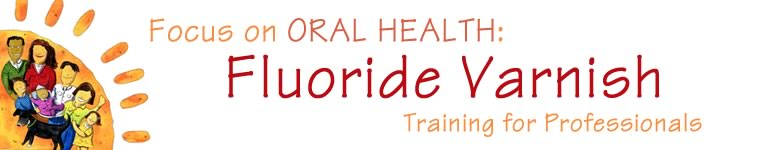 Focus on Oral Health: Fluoride Varnish, Training for Professional